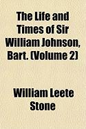 The Life and Times of Sir William Johnson, Bart. (Volume 2) - Stone, William Leete