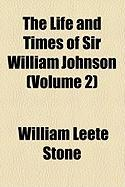 The Life and Times of Sir William Johnson (Volume 2) - Stone, William Leete