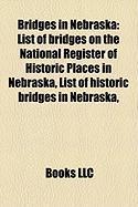 Bridges in Nebraska: List of Bridges on the National Register of Historic Places in Nebraska, List of Historic Bridges in Nebraska,