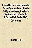 Casio Musical Instruments: Casio Synthesizers, Casio SD Synthesizers, Casio Cz Synthesizers, Casio Fz-1, Casio VL-1, Casio Sk-5, Casiotone