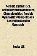 Aerobic Gymnastics: Aerobic World Gymnastics Championships, Aerobic Gymnastics Competitions, Australian Aerobic Gymnasts