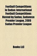 Football Competitions in Sudan: 2009 Sudan Premier League, 2010 Sudan Premier League, Sudan Premier League 2008, Sudan Cup