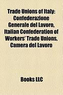 Trade Unions of Italy: Confederazione Generale del Lavoro, Italian Confederation of Workers' Trade Unions, Camera del Lavoro
