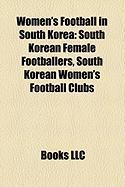 Women's Football in South Korea: South Korean Female Footballers, South Korean Women's Football Clubs