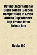 Defunct International Club Football (Soccer) Competitions in Africa: African Cup Winners' Cup, French West African Cup