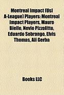 Montreal Impact (Usl A-League) Players: Montreal Impact Players, Mauro Biello, Nevio Pizzolitto, Eduardo Sebrango, Elvis Thomas, Ali Gerba
