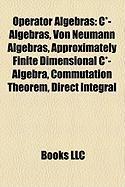 Operator Algebras: C*-Algebras, Von Neumann Algebras, Approximately Finite Dimensional C*-Algebra, Commutation Theorem, Direct Integral