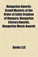Hungarian Awards: Grand Masters of the Order of Saint Stephen of Hungary, Hungarian Literary Awards, Hungarian Music Awards