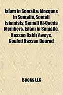 Islam in Somalia: Mosques in Somalia, Somali Islamists, Somali Al-Qaeda Members, Hassan Dahir Aweys, Gouled Hassan Dourad, Aden Hashi Fa