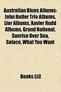 Australian Blues Albums: John Butler Trio Albums, Lior Albums, Xavier Rudd Albums, Grand National, Sunrise Over Sea, Solace, What You Want