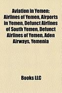Aviation in Yemen: Airlines of Yemen, Airports in Yemen, Defunct Airlines of South Yemen, Defunct Airlines of Yemen, Aden Airways, Yemeni