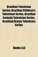 Brazilian Television Series: Brazilian Children's Television Series, Brazilian Comedy Television Series, Brazilian Drama Television Series