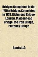 Bridges Completed in the 1770s: Bridges Completed in 1778, Richmond Bridge, London, Maidenhead Bridge, the Iron Bridge, Pulteney Bridge