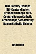 14th-Century Bishops: 14th-Century Eastern Orthodox Bishops, 14th-Century Roman Catholic Archbishops, 14th-Century Roman Catholic Bishops