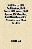 1649 Works: 1649 Architecture, 1649 Books, 1649 Novels, 1649 Operas, 1649 Treaties, Huei Tlamahuioltica, Eikonoklastes, Eikon Basi