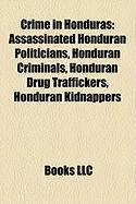 Crime in Honduras: Assassinated Honduran Politicians, Honduran Criminals, Honduran Drug Traffickers, Honduran Kidnappers