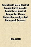 Dutch Death Metal Musical Groups: Dutch Melodic Death Metal Musical Groups, Pestilence, Detonation, Asphyx, God Dethroned, Gorefest