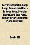 Ferry Transport in Hong Kong: Demolished Piers in Hong Kong, Piers in Hong Kong, Star Ferry, Queen's Pier, Edinburgh Place Ferry Pier