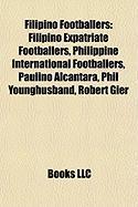 Filipino Footballers: Filipino Expatriate Footballers, Philippine International Footballers, Paulino Alc Ntara, Phil Younghusband, Robert Gi