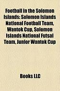Football in the Solomon Islands: Solomon Islands National Football Team, Wantok Cup, Solomon Islands National Futsal Team, Junior Wantok Cup
