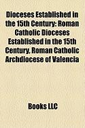 Dioceses Established in the 15th Century: Roman Catholic Dioceses Established in the 15th Century, Roman Catholic Archdiocese of Valencia