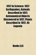 1857 in Science: 1857 Earthquakes, Animals Described in 1857, Astronomical Objects Discovered in 1857, Plants Described in 1857, 45 Eug