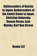 Ambassadors of Russia to Japan: Ambassadors of the Soviet Union to Japan, Christian Rakovsky, Roman Rosen, Ivan Maisky, Karl Von Struve