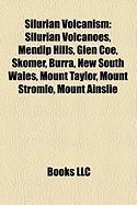 Silurian Volcanism: Silurian Volcanoes, Mendip Hills, Glen Coe, Skomer, Burra, New South Wales, Mount Taylor, Mount Stromlo, Mount Ainslie