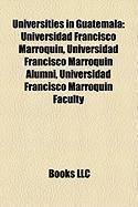 Universities in Guatemala: Universidad Francisco Marroqu N, Universidad Francisco Marroqu N Alumni, Universidad Francisco Marroqu N Faculty