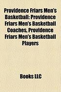 Providence Friars Men's Basketball: Providence Friars Men's Basketball Coaches, Providence Friars Men's Basketball Players