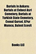 Burials in Ankara: Burials at Cebeci Asri Cemetery, Burials at Turkish State Cemetery, Cemal Grsel, Uur Mumcu, Blent Ecevit