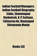 Indian Football Managers: Indian Football Biography Stubs, Shanmugam Venkatesh, V. P. Sathyan, Talimeran Ao, Nanjangud Shivananju Manju