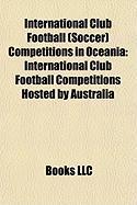 International Club Football (Soccer Competitions in Oceania: International Club Football Competitions Hosted by Australia