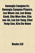 Gwangju Sangmu FC: Gwangju Sangmu Players, Lee Woon-Jae, Lee Dong-Gook, Cho Won-Hee, Cho Jae-Jin, Lee Eul-Yong, Choi Yong-Soo, Kim Do-Hoo