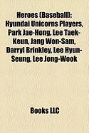 Heroes (Baseball): Hyundai Unicorns Players, Park Jae-Hong, Lee Taek-Keun, Jang Won-Sam, Darryl Brinkley, Lee Hyun-Seung, Lee Jong-Wook