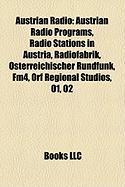 Austrian Radio: Austrian Radio Programs, Radio Stations in Austria, Radiofabrik, Sterreichischer Rundfunk, Fm4, Orf Regional Studios,
