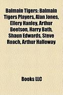 Balmain Tigers: Balmain Tigers Players, Alan Jones, Ellery Hanley, Arthur Beetson, Harry Bath, Shaun Edwards, Steve Roach, Arthur Hall