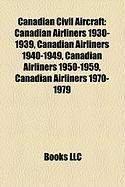 Canadian Civil Aircraft: Canadian Airliners 1930-1939, Canadian Airliners 1940-1949, Canadian Airliners 1950-1959, Canadian Airliners 1970-1979