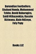 Burundian Footballers: Shabani Nonda, Mohammed Tchit, David Habarugira, Saidi Ntibazonkiza, Kassim Bizimana, Alain Ndizeye, Faty Papy