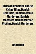 Crime in Denmark: Danish Crime Films, Danish Criminals, Danish Female Murderers, Danish Mobsters, Danish Murder Victims, Danish Murderer
