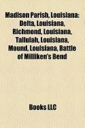 Madison Parish, Louisiana: Delta, Louisiana, Richmond, Louisiana, Tallulah, Louisiana, Mound, Louisiana, Battle of Milliken's Bend