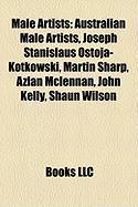 Male Artists: Australian Male Artists, Joseph Stanislaus Ostoja-Kotkowski, Martin Sharp, Azlan McLennan, John Kelly, Shaun Wilson