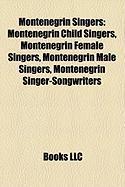 Montenegrin Singers: Montenegrin Child Singers, Montenegrin Female Singers, Montenegrin Male Singers, Montenegrin Singer-Songwriters