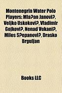 Montenegrin Water Polo Players: MLA?An Janovi?, Veljko Uskokovi?, Vladimir Gojkovi?, Nenad Vukani?, Milo ?Epanovi?, Drako Brguljan