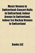 Music Venues in Switzerland: Concert Halls in Switzerland, Indoor Arenas in Switzerland, Indoor Ice Hockey Venues in Switzerland