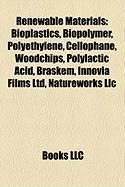 Renewable Materials: Bioplastics, Biopolymer, Polyethylene, Cellophane, Woodchips, Polylactic Acid, Braskem, Innovia Films Ltd, Natureworks