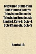 Television Stations in China: China Central Television Channels, Television Broadcasts Limited, Cctv-9, Cctv-4, Cctv Channels, Cctv-5