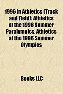 1996 in Athletics (Track and Field): Athletics at the 1996 Summer Paralympics, Athletics at the 1996 Summer Olympics