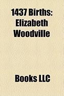 1437 Births: Elizabeth Woodville