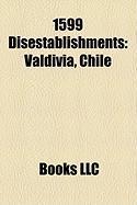1599 Disestablishments: Valdivia, Chile